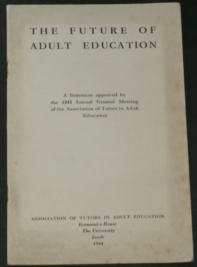 The Future of Adult Education - A Statement approved by the 1944 Annual General Meeting of the....